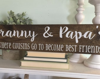 Grandma and Grandpa's House - where cousins become best friends - Grandparents sign -  gift for grandparents -  gift for mom - grandma sign