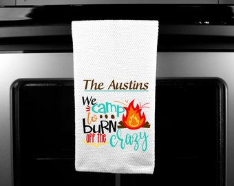 We camp to burn off the crazy / Personalized / Kitchen Towel / Personalized Towel / Camping Towel / Camping / Motor Home / Camper / Camp