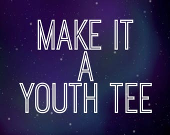 Upgrade to a Youth T-Shirt
