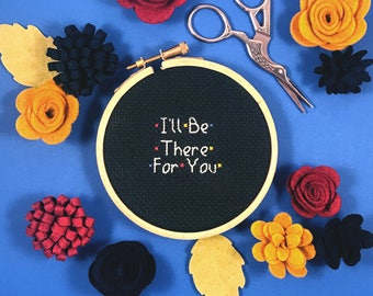 I'll Be There For You Cross Stitch