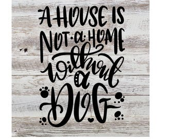 A House is not a Home Without a Dog Decal 5x7