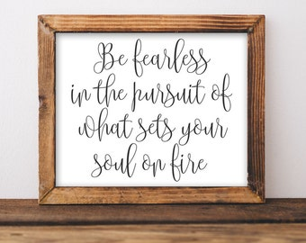 Printable Art Motivational Art Inspirational Printable Quote Art Digital Be fearless in the pursuit of what sets your soul on fire quote art