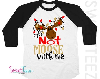 Christmas Shirt Do Not Moose With Me Boy girl Funny Black Raglan Funny Shirt black Raglan 3/4th Sleeve Shirt Toddler Youth Shirt