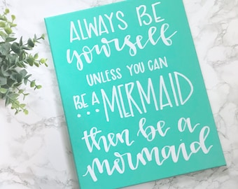 Always be yourself, unless you can be a mermaid- 11x14 canvas quote, mermaid quote, be a mermaid sign, mermaid decor, kids mermaid sign