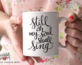 Coffee Mug, Ceramic mug, quote mug, Still oh my soul shall sing, mugs Bible verse hymn Christian, Printable Wisdom, typographic calligraphy