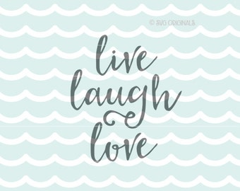 Live Laugh Love SVG  File  Cricut Explore and more! For Cutting or Printing! Live Laugh Love Joy Happiness Love Family SVG