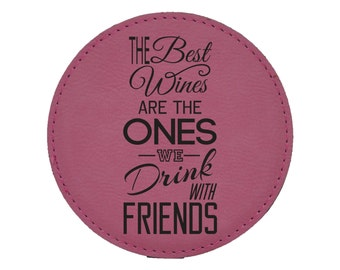 The Best Wines Are The Ones We Drink With Friends - Choice of Coaster Color and Shape - 050