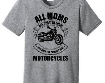Women's T-Shirt All Moms Are Created Equal But Only The Coolest Ride Motorcycles/Motorcycle Shirt/Mom Shirt/Biker Shirt/Mom Gifts/Funny Gift