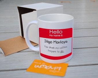 Hello My Name Is Inigo Montoya Prepare To Die