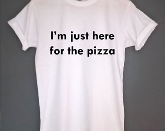 Im just here for the pizza t shirt pizza tshirt pizza t-shirt pizza shirt pizza t shirt pizza top tee pizza lovers gift just here for top