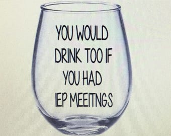 Iep wine glass. Iep gift. Special ed teacher. Special ed wine glass.