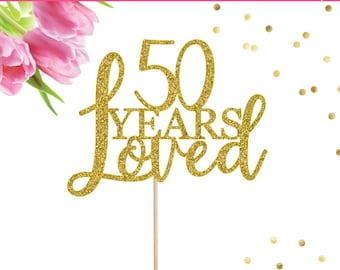 50 Years Loved Cake Topper, 50th Birthday, Cake Topper, Happy Birthday, 50th Birthday Decor, Birthday Cake Topper, Happy 50th Birthday, 50