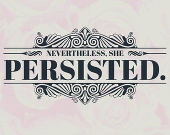 Instant Download - Nevertheless She Persisted - Digital Print