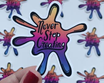 Never stop creating - sticker