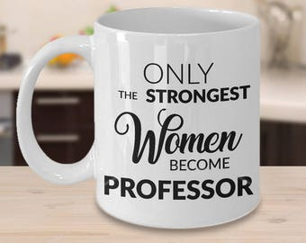 Professor Gift - Professor Mug - Thank You Professor Gifts - Only the Strongest Women Become Professor Coffee Mug