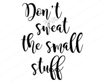 Coffee Mug SVG, Don't Sweat The Small Stuff, The Little Things, Don't Sweat It, Don't Worry, Small Stuff SVG, Cut File, INSTANT Download