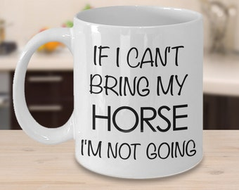 Horse Coffee Cup Horse Gift Horse Mug - If I Can't Bring My Horse I'm Not Going Funny Horse Coffee Mug Ceramic Tea Cup Cute Horse Lover Gift