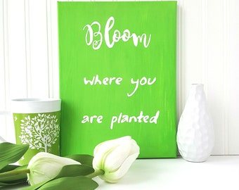 Bloom Where You Are Planted, Spring Quote, Greenery, Canvas Quote Art, Inspirational Quotes, Spring Decor, Wall Art, Quotes on Canvas