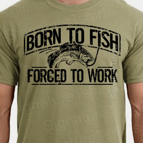 Fishing t shirt born to fish forced to work mens tshirt for Fishing t shirts