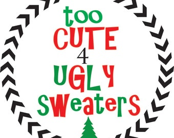 Christmas SVG - Too Cute for Ugly Sweaters SVG - Christmas SVG File - Ugly Sweater svg