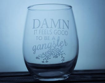 Damn It Feels Good To Be A Gangster - Humor Gifts - Gift Ideas - Pint Glass - Wine Glass - Gifts for Her - Funny Cup - Glassware