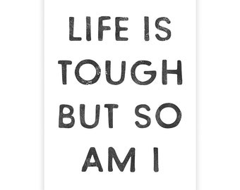 Life is tough but so am i, Inspirational quote, Quote art, Printed poster, Gift for women, Girls room decor, Gift for her, Feminine art