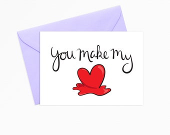 Printable Greeting Card - INSTANT DOWNLOAD - You Make My Heart Melt