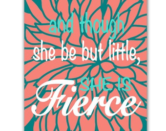 and though she be but little she is fierce Turquoise Coral Teal Decor Girl Nursery Quote Wall Art Print Bedroom Coral Flower art decor (212)