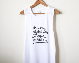 Breathe it All in, Love it All out. Yoga Tank, Muscle Tank MADE TO ORDER