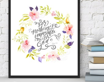 Bible Verse Inspirational Scripture Flower Wall Art Printable-Nothing Is Impossible With God - Luke 1:37 - 8x10 Wall Art - INSTANT DOWNLOAD