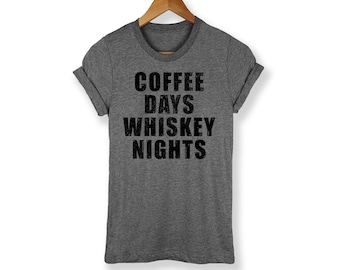 Coffee Days Whiskey Nights Shirt - Whiskey Shirt - Coffee Shirt - Brunch Shirt - Breakfast Shirt - Funny Coffee Shirt - Drinking - Party