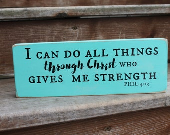 "Philippians 4:13 - ""I can do all things through Christ who gives me strength."""