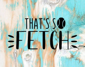 That's so fetch- Everyday bandana saying only!