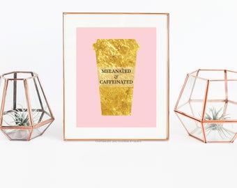 Melanated and Caffeinated - Printable - Melanin - Black Girl Magic - Printable Wall Art - Caffeine - Gift For Her - Millennial Pink - Coffee