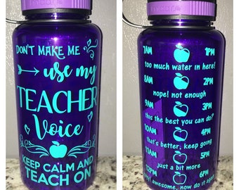 Dont Make me use my TEACHER Voice water bottle - work out motivational intake tracker keep calm teach on