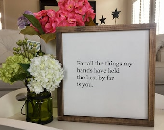 """For all the things my hands have held the best by far is you 