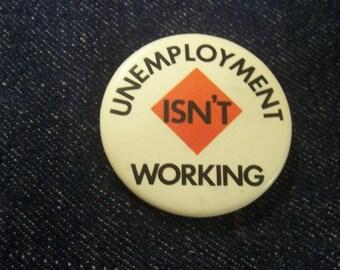 Vintage Unemployment Isn't Working Button.
