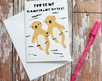 Hand Screenprinted Greetings Card - 'You're My Significant OTTER' Valentine's/Anniversary/Birthday Card
