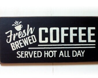 Fresh Brewed coffee served hot all day wood sign