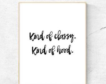 Kind of classy. Kind of hood. | Printable | 8.5x11 | 8x10