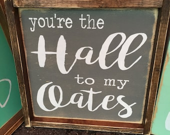 You're the Hall to my Oates sign 12x12
