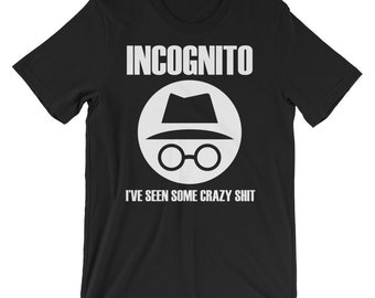 Incognito I've Seen Some Crazy Stuff t-shirt