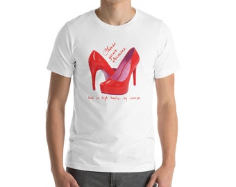 High Heels Shirt: Chase you dreams, but in high heels, of course