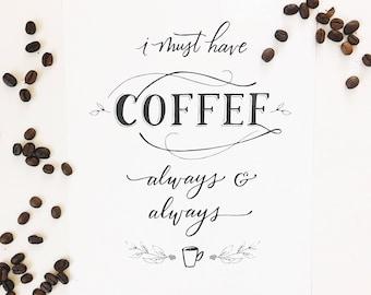 I must have coffee always & always// art print - coffee lover - wall art - kitchen - coffee bar