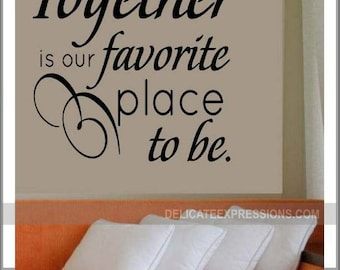 Together is our Favorite place to be, Vinyl Wall Decals, Wall Decor, Love Wall Decal, Bedroom Wall Decal, Marriage Wall Decal Family Decal