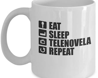 Telenovela mug - Eat, Sleep, Telenovela, Repeat - 11/15 oz coffee mug gift for Fans