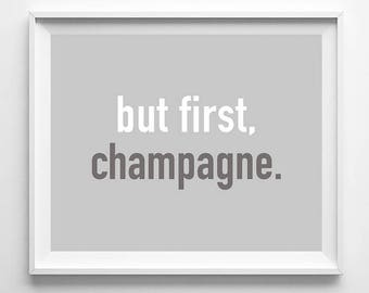 But First Champagne, Kitchen Decor, Wall Art, Inspirational Print, Typography Poster, Home Decor, Giclee Art, Room Art, Mothers Day Gift