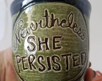 She Persisted Mug- Coffee Tea Mug - Women's March - Democrat Political Feminist - Planned Parenthood, Pink Hat, Persisted - Hillary Clinton