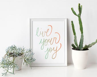 Motivational Quote Live Your Joy Printable Art Print Hand Lettered Instant Download Art Print Quote Digital