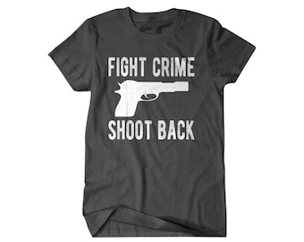Gun shirt, Fight crime Shoot back, gun lover gift, funny shirts, gift for him, and her, hilarious tees